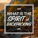 What is the Spirit of Backpacking?