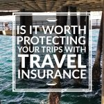 Is It Worth Protecting Your Trips with Travel Insurance?