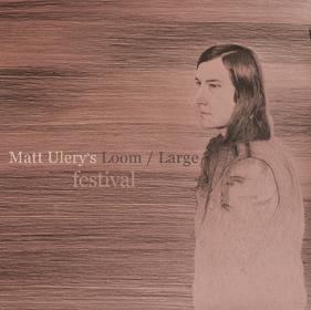 Matt Ulery Loom Large Festival