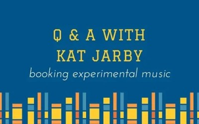 Booking Experimental Music  Q & A with Kat Jarby
