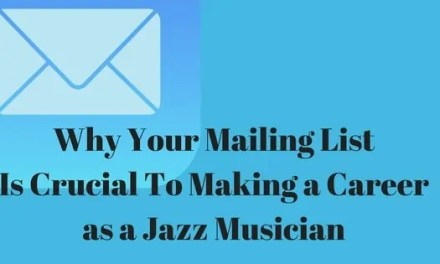 Why Your Mailing List Is Crucial To Making A Career As A Jazz Musician