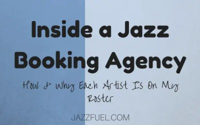 Inside a Jazz Booking Agency (How & Why Each Artist Is On My Roster)