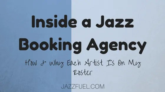 Inside a Jazz Booking Agency <br>(How & Why Each Artist Is On My Roster)