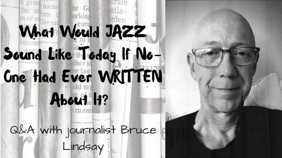 Q&A with jazz journalist Bruce Lindsay