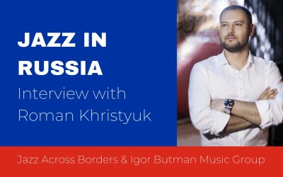 Interview with Russian Jazz promoter Roman Khristyuk