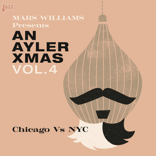 Mars Williams Presents An Ayler Xmas Vol. 4 Chicago vs. NYC - Mars Williams