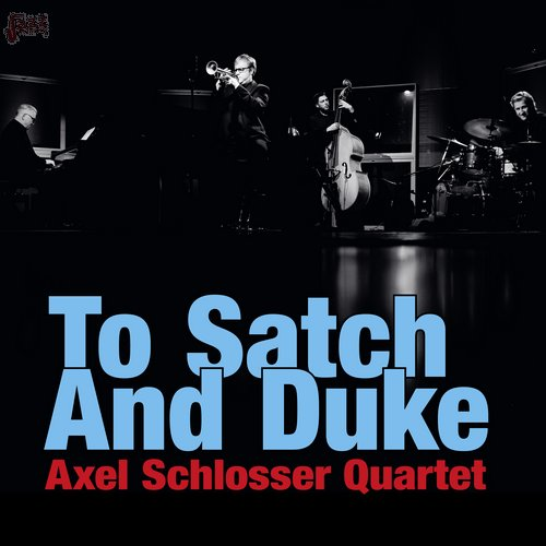 To Satch and Duke - Axel Schlosser Quartet