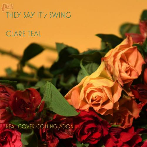 They Say It's Swing - Clare Teal