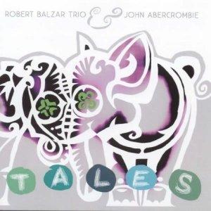 Robert Balzar trio & John Abercrombie – Tales