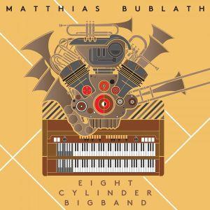 Matthias Bublath: Eight Cylinder Big Band