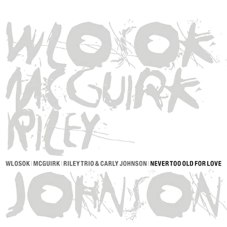 WLOSOK / MCGUIRK / RILEY TRIO: Never Too Old For Love