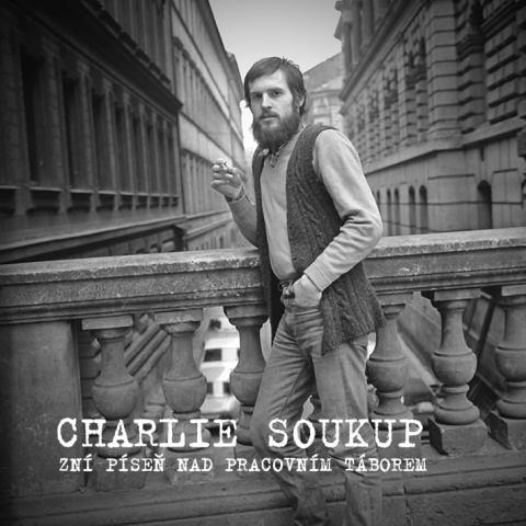 Charlie Soukup - Zní píseň nad pracovním táborem
