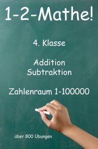 1-2-Mathe! - 4. Klasse - Addition, Subtraktion, Zahlenraum bis 100000