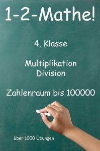 1-2-Mathe! - 4. Klasse - Multiplikation, Division, Zahlenraum bis 100000