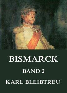 Bismarck - Ein Weltroman, Band 2