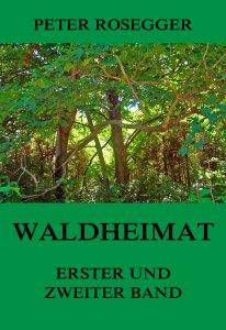 Waldheimat - Erster und Zweiter Band