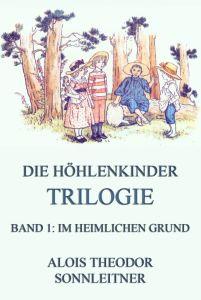 Die Höhlenkinder-Trilogie Band 1 Im heimlichen Grund