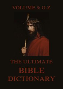 The Ultimate Bible Dictionary, Volume 3: O-Z