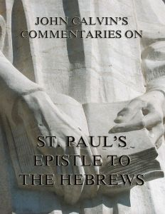 John Calvin's Commentaries On St. Paul's Epistle To The Hebrews