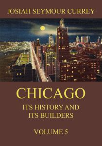 Chicago: Its History and its Builders Volume 5