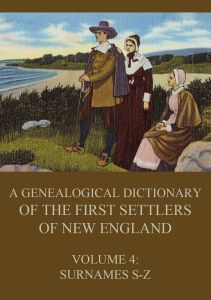 A genealogical dictionary of the first settlers of New England Volume 4
