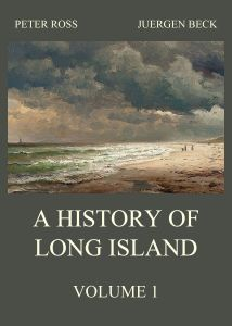 A History of Long Island Vol. 1