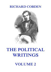 The Political Writings of Richard Cobden Volume 2