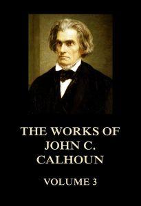 The Works of John C. Calhoun Volume 3