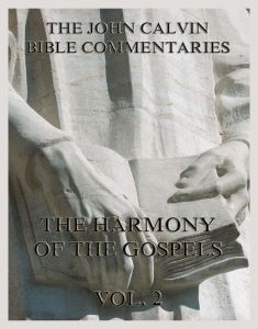 John Calvin's Bible Commentaries On The Harmony Of The Gospels Vol. 2