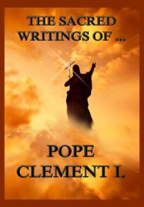 The Sacred Writings of Pope Clement I.