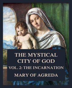 The Mystical City of God Vol. 2: The Incarnation