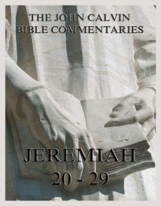 John Calvin's Bible Commentaries On Jeremiah 20 - 29