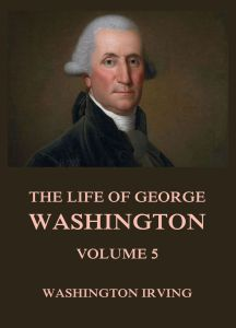 The Life Of George Washington Volume 5