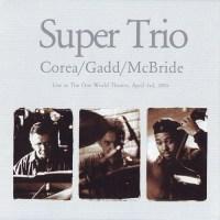 Corea / Gadd / McBride: Super Trio