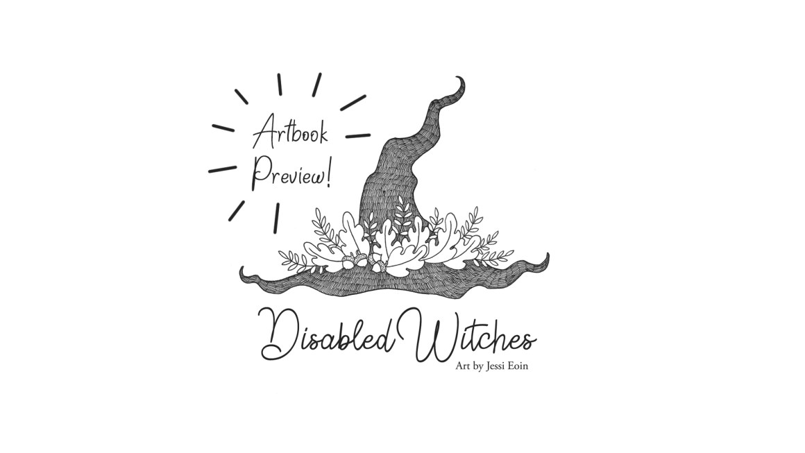 """An inked illustration of a witch's hat decorated with autumn foliage and acorns against a white background. There is black text underneath that reads """"Disabled Witches: Art by Jessi Eoin."""" To the left of the hat is more text that reads """"Artbook Preview!"""""""