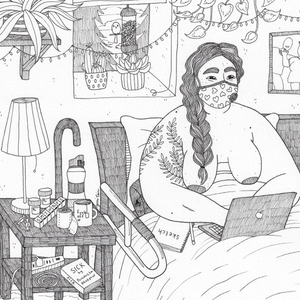 """A photo of a black and white illustration of a nude, fat person sitting up in bed and typing on a laptop with a sketchbook on their lap and a VogMask on their face. Their eyes are smiling, and they look happy. Their dark, wavy hair has a few streaks of white in it, and it's been braided into a thick braid that spills down onto their leaf-tattooed arm, next to their freckled, acne-riddled skin. They have an assistive bar attached to their bed to help with getting in and out of bed, and there is a nightstand next to them filled with a hodgepodge of items: a lamp, a water bottle, a mug of tea with text that reads """"fuck off"""" on it, a roll of toilet paper with a bit sticking out, a pill caddy, a pair of prescription bottles, a couple of Halls cough drops, a curled up charging wire, an extension cord outlet, and a book titled """"Sick"""" by Porochista Khakpour. On the floor is a fluffy carpet, topped with a striped rug with a pair of fuzzy slippers waiting to be used. Above and behind them are several plants, some hanging and some resting on a deep window shelf where we can see outside past the partially closed blinds to see a curious bird perched on a bird feeder and peering inside with a background of pine trees and cloudy sky. Across the wall is a string of twinkle lights hung haphazardly to provide a bit of cheer next to a framed photo of a pair of people engaging happily with one another."""
