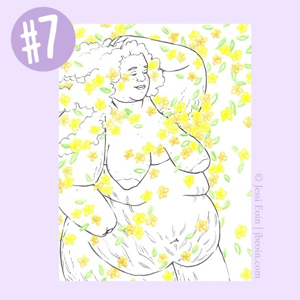 A photo of the seventh Mini Original against a light purple background with a label in the top left corner showing that it's Mini Original number seven. The piece is a minimalist black and white drawing of a nude, fat, white person standing in a flurry of tiny, colorful flowers that pool in various spots on the person's body. This one has orange and yellow flowers with green leaves, and the person is faced slightly toward the viewer, with their curly hair flowing back in the wind. Their right hand has been amputated, and their left hand is tangled in their hair at the top of their head. Their eyes are closed, and they look serene. Their body has lots of cellulite, acne, stretch marks, and rolls on them.