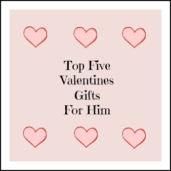 Top Five Valentines Gifts For Him
