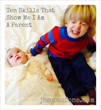 Ten Skills That Show Me I'm A Parent