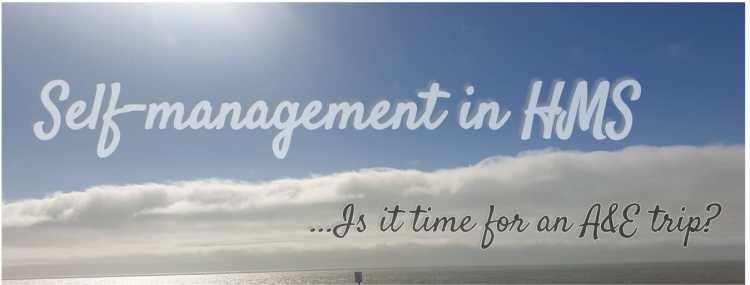 Self-management in hms... is it time for an A&E trip. written over a seaside view of blue sky and clouds.