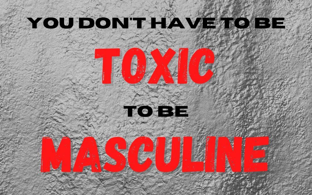 Suck It, Toxic Masculinity