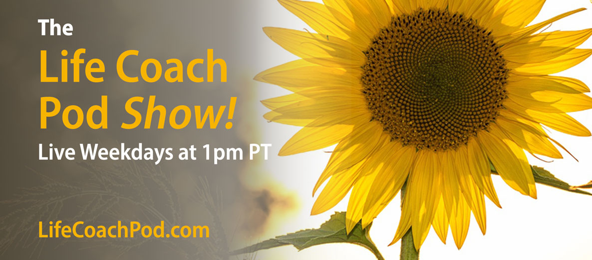 The Life Coach Pod Show Weekdays at 1pm PT with Jennifer Carole