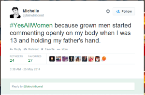 Michelle: #YesAllWomen because grown men started commenting openly on my body when I was 13 and holding my father's hand.