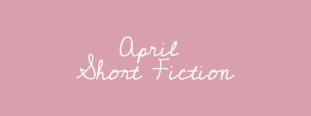 April's Short Fiction Review