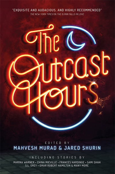 Cover for 'The Outcast Hours' edited by Mahvesh Murad and Jared Shurin