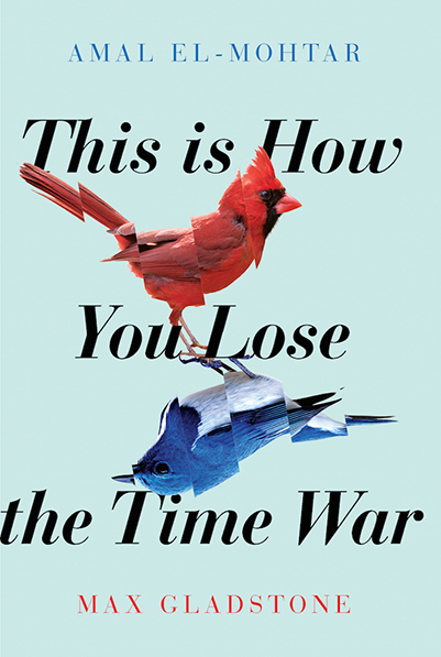 The cover of This is How You Lose the Time War, by Amal El-Mohtar and Max Gladstone
