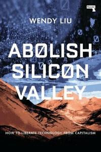 Abolish Silicon Valley, by Wendy Liu