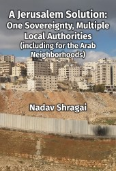 A Jerusalem Solution: One Sovereignty, Multiple Local Authorities (including for the Arab Neighborhoods)