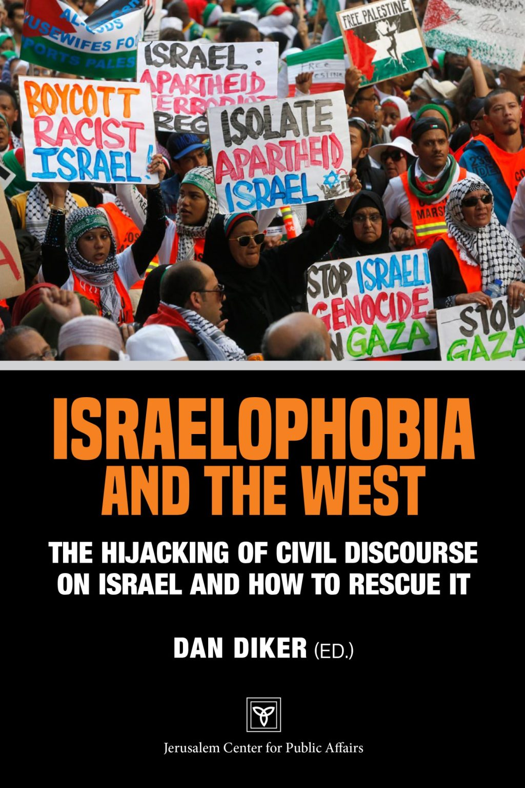 Israelophobia and the West: The Hijacking of Civil Discourse on Israel and How to Rescue It