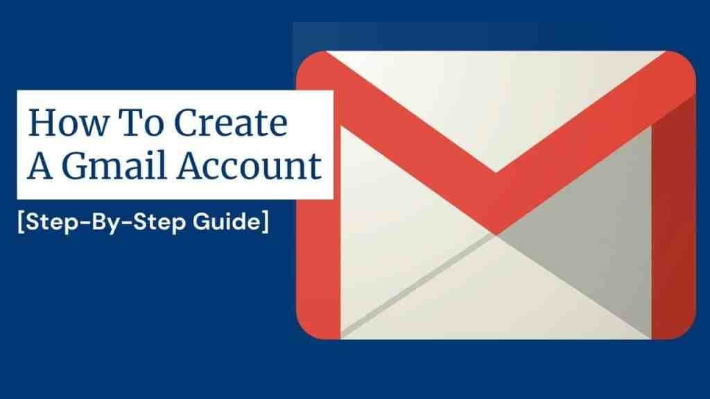 How To Create a Gmail Account 2021: [Step-By-Step Guide]